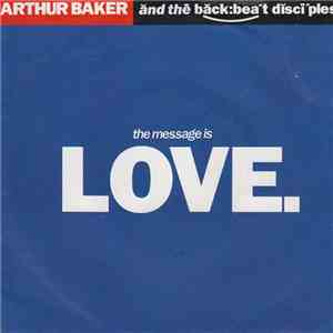 Arthur Baker And The Backbeat Disciples - The Message Is Love download album
