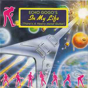 Echo Gogo's - In My Life (There's A Heavy Metal Guitar) download album
