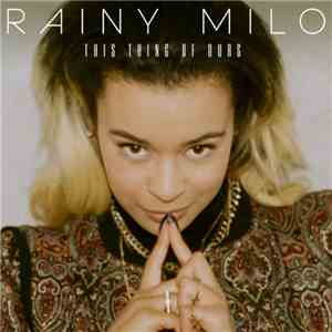Rainy Milo - This Thing Of Ours download album