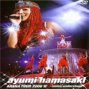 Ayumi Hamasaki - Arena Tour 2006 A ~(Miss)understood~ download album