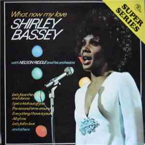 Shirley Bassey With Nelson Riddle - What Now My Love - Sensational Shirley Bassey download album