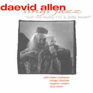Daevid Allen - Eat Me Baby I'm A Jelly Bean download album