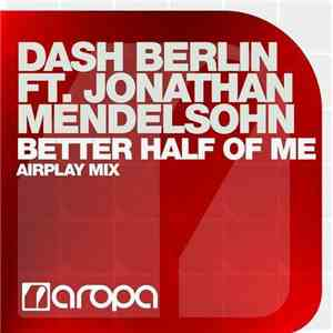 Dash Berlin Ft. Jonathan Mendelsohn - Better Half Of Me (Airplay Mix) download album