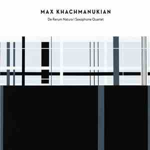 Max Khachmanukian - De Rerum Natura | Saxophone Quartet download album