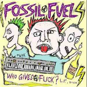 Fossil Fuel - Who Gives A Fuck? L.P. Dick download album