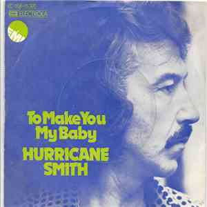 Hurricane Smith - To Make You My Baby download album