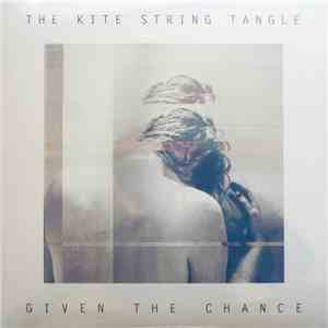 The Kite String Tangle - Given The Chance download album