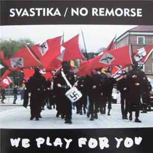 Svastika / No Remorse - We Play For You download album