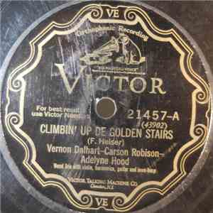 Vernon Dalhart, Adelyne Hood And Carson J. Robison / Vernon Dalhart And Carson J. Robison - Climbin' Up De Golden Stairs / The Little Green Valley download album