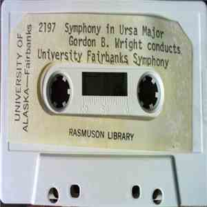 Gordon B. Wright conducts University Fairbanks Symphony - Symphony In Ursa Major download album