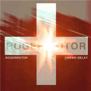 Roger Rotor - Drown Delay download album