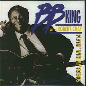 BB King With Robert Cray - Playin' With My Friends download album