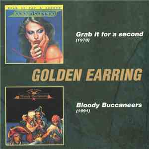 Golden Earring - Grab It For A Second / Bloody Buccaneers download album