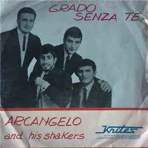 Arcangelo And His Shakers - Grado Senza Te download album