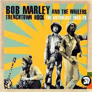 Bob Marley And The Wailers - Trenchtown Rock (Anthology '69 - '78) download album