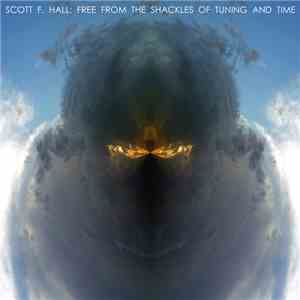 Scott F. Hall - Free From The Shackles Of Tuning And Time download album
