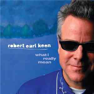 Robert Earl Keen - What I Really Mean download album