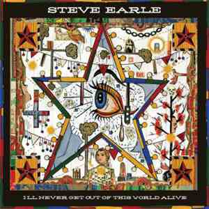 Steve Earle - I'll Never Get Out Of This World Alive download album