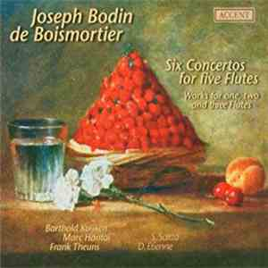 Joseph Bodin de Boismortier . Barthold Kuijken, Marc Hantaï, Frank Theuns, S. Saïtta, D. Etienne - Six Concertos For Five Flutes (Works For One, Two And Three Flutes) download album