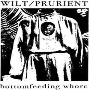 Wilt / Prurient - Bottomfeeding Whore download album